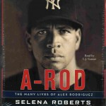 Alex Rodriguez used anabolic steroids as a teen according to Selena Roberts in A-Rod